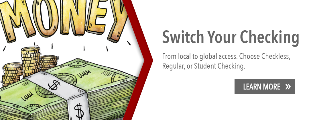 Switch you checking. From local to global access. Choose Checkless, Regular, or Student Checking. Learn more.