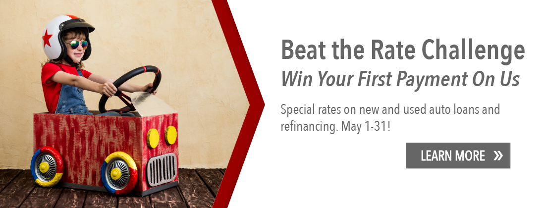 Beat the Rate. Win your first payment on us. Special rates on new and used auto loans and refinancing. May 1-31. Learn more.
