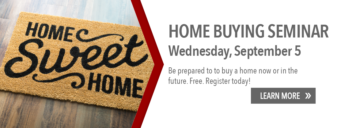 Home Buying Seminar Wednesday, September 5. Free. Register today.
